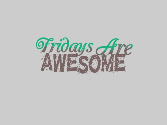 fridaysareawesome2